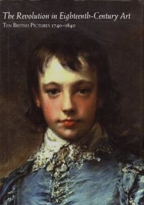 The Revolution in Eighteenth-Century Art: Ten British Painters 1740-1840