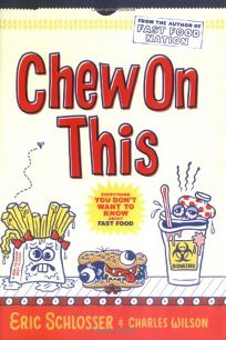 Chew on This: Everything You Dont Want to Know About Fast Food