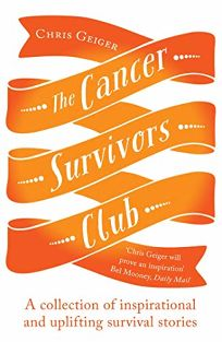 The Cancer Survivors Club: A Collection of Inspirational and Uplifting Survival Stories
