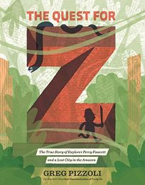 The Quest for Z: The True Story of Percy Fawcett and a Lost City in the Amazon