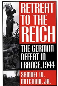 Retreat to the Reich: The German Defeat in France