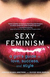 Sexy Feminism: A Girls Guide to Love
