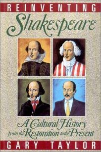 Reinventing Shakespeare: A Cultural History