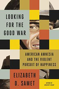 Looking for the Good War: American Amnesia and the Violent Pursuit of Happiness