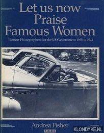 Let Us Now Praise Famous Women: Women Photographers for the U.S. Government