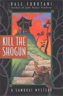 Kill the Shogun: A Samurai Mystery