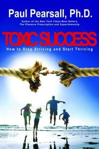 Toxic Success: How to Stop Striving and Start Thriving