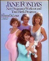 Jane Fondas New Pregnancy Workout and Total Birth Program