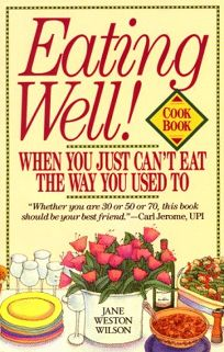 Eating Well! When You Just Cant Eat the Way You Used to Cookbook
