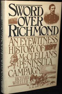 Sword Over Richmond: An Eyewitness History of McClellans Peninsula Campaign