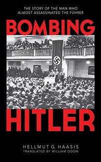 Bombing Hitler: The Story of the Man Who Almost Assassinated the F%C3%BChrer