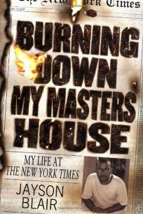 BURNING DOWN MY MASTERS HOUSE: My Life at The New York Times