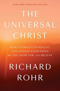 The Universal Christ: How a Forgotten Reality Can Change Everything We See