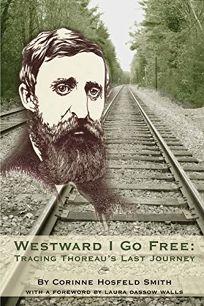 Westward I Go Free: Tracing Thoreaus Last Journey