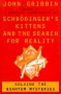 Schrodingers Kittens and the Search for Reality: Solving the Quantum Mysteries