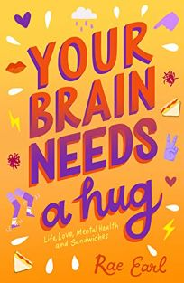 Your Brain Needs a Hug: Life, Love, Mental Health, and Sandwiches