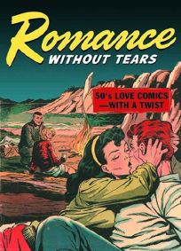 Romance Without Tears: 50s Love Comics with a Twist