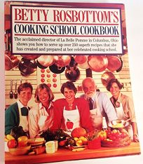 Betty Rosbottoms Cooking School Cookbook: Betty Rosbottom