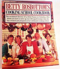 Betty Rosbottoms Cooking School Cookbook: Betty Rosbottom