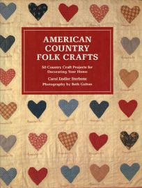American Country Folk Crafts: 50 Country Craft Projects for Decorating Your Home