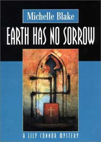 EARTH HAS NO SORROW: A Lily Connor Mystery