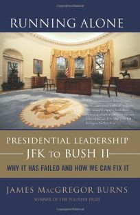 Running Alone: Presidential Leadership--JFK to Bush II: Why It Has Failed and How We Can Fix It