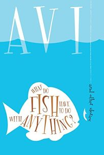 WHAT DO FISH HAVE TO DO WITH ANYTHING: And Other Stories