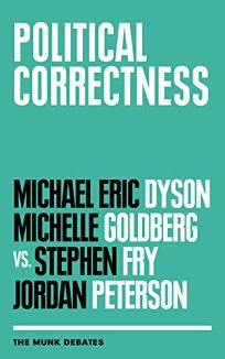 Nonfiction Book Review: Political Correctness (The Munk Debates) by Edited by Rudyard Griffiths. House of Anansi, $14.95 trade paperback (152p) ISBN 978-1-4870-0525-2