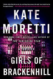 Mystery/Thriller Book Review: Girls of Brackenhill by Kate Moretti. Thomas Mercer, $15.95 trade paper (372p) ISBN 978-1-5420-0008-6