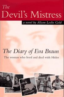 The Devils Mistress: The Diary of Eva Braun: The Woman Who Lived and Died with Hitler: A Novel