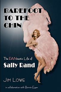 Barefoot to the Chin: The Fantastic Life of Sally Rand