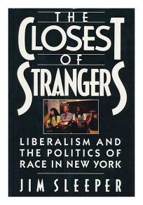 The Closest of Strangers: Liberalism and the Politics of Race in New York