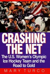 Crashing the Net: The U.S. Womens Olympic Ice Hockey Team and the Road to Gold
