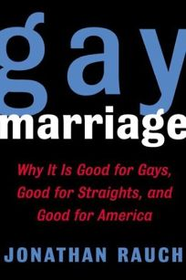 GAY MARRIAGE: Why It Is Good for Gays