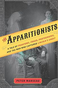 The Apparitionists: A Tale of Phantoms