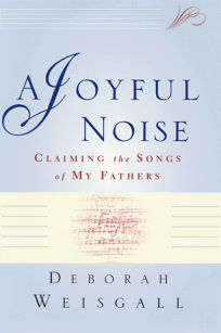 A Joyful Noise: Claiming the Songs of My Fathers