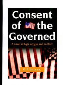 Consent of the Governed: A Political Novel of High Intrigue and Conflict