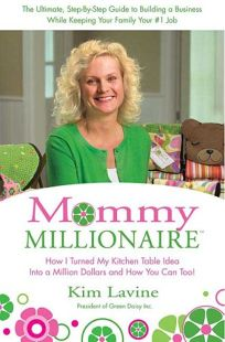 Mommy Millionaire: How I Turned My Kitchen Table Idea into a Million Dollars and How You Can Too!