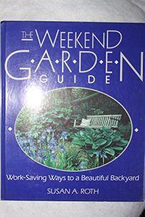 The Weekend Garden Guide: Work-Saving Ways to a Beautiful Backyard