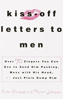 Kiss-Off Letters to Men: Over 70 Zingers You Can Use to Send Him Packing