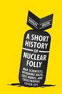 A Short History of Nuclear Folly: Mad Scientists