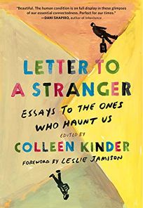 Letter to a Stranger: Essays to the Ones Who Haunt Us