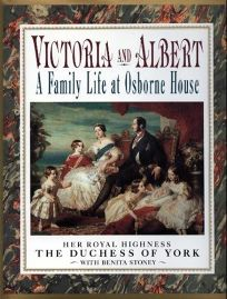 Victoria and Albert: A Family Life at Osborne House