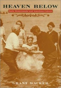 HEAVEN BELOW: Early Pentecostals and American Culture