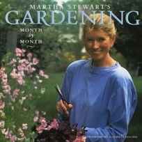 Martha Stewarts Gardening: Month by Month