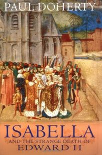 ISABELLA: And the Strange Death of Edward II