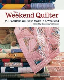 The Weekend Quilter: 25+ Fabulous Quilts to Make in a Weekend