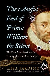 The Awful Death of Prince William the Silent: The First Assassination of a Head of State with a Handgun