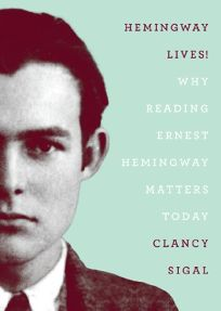 Hemingway Lives! Why Reading Ernest Hemingway Matters Today
