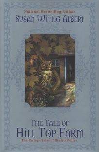 The Tale of Hill Top Farm: 6the Cottage Tales of Beatrix Potter